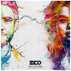 I Want You To Know (Remixes) - Zedd,Selena Gomez