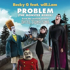 "Problem (From ""Hotel Transylvania"") [The Monster Remix] - Becky G,will.i.am"