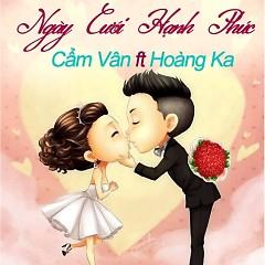 Ngày Cưới Hạnh Phúc (Single) - Hoàng Ka ft. Cẩm Vân Phạm