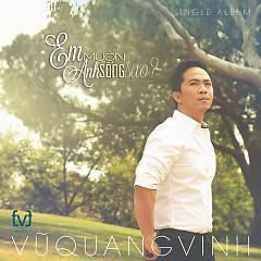 Anh Muốn Em Sống Sao (Single) - Vũ Quang Vinh