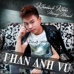 Khoảnh Khắc Mong Manh - Phan Anh Vũ