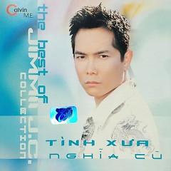 The Best Of Jimmii J.C. Nguyễn Collection - Tình Xưa Nghĩa Cũ - Jimmii Nguyễn