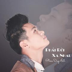 Phải Rời Xa Nhau (Single) - Phan Duy Anh