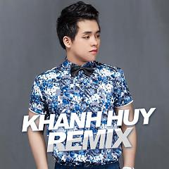 Album Khánh Huy Remix - Khánh Huy