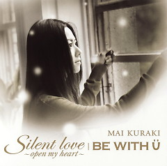 Silent love ~open my heart~/BE WITH U - Mai Kuraki