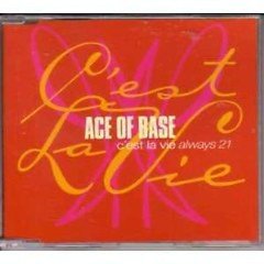 C'est La Vie (Always 21) - Ace Of Base