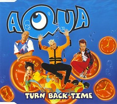 Turn Back Time (Single) - Aqua