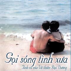 Album Gọi Sóng Tình Xưa - Tình Ca Của Vũ Thiên Đại Dương - Various Artists