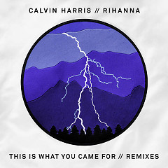This Is What You Came For (Remixes) - Calvin Harris,Rihanna