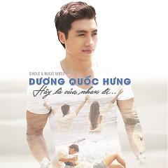 Hãy Là Của Nhau Đi (Single) - Dương Quốc Hưng
