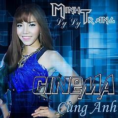 Cinema Cùng Anh - Minh Trang LyLy