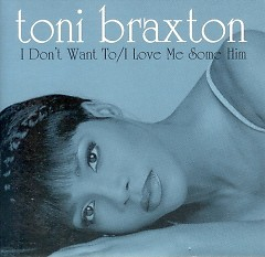 I Don't Want To (CDS) - Toni Braxton