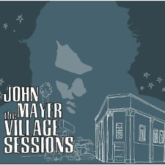 The Village Sessions - EP - John Mayer