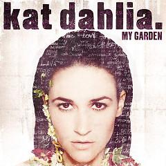 My Garden - Kat Dahlia