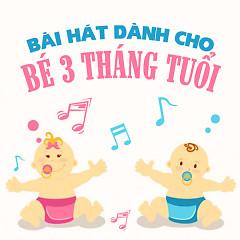 Album Tuyển Tập Bài Hát Đáng Yêu Dành Cho Bé 3 Tháng Tuổi - Various Artists