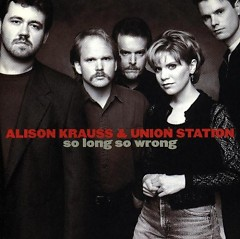 So Long, So Wrong - Alison Krauss