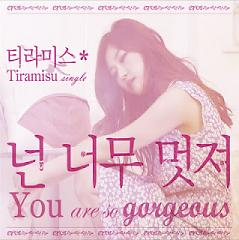 You Are So Gorgeous - Tiramisu