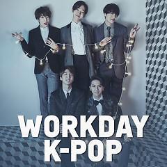 Workday K-Pop (Nhạc Hàn Cho Những Ngày Làm Việc) - Various Artists