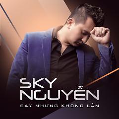 Say Nhưng Không Lầm - Sky Nguyễn