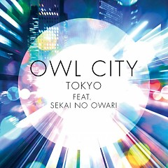 Tokyo - Owl City,SEKAI NO OWARI
