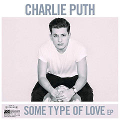 Some Type Of Love - EP - Charlie Puth