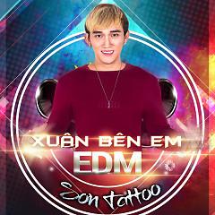 Xuân Bên Em (Remix) - Sơn Tattoo