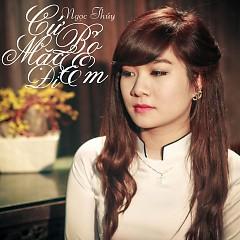 Cứ Bỏ Mặc Em Đi (Single) - Ngọc Thúy