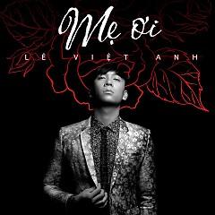 Mẹ Ơi (Single) - Lê Việt Anh