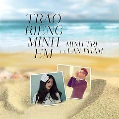 Trao Riêng Mình Em (Hiểu Và Yêu OST) - Minh Trí ft. Lan Phạm