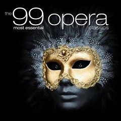 The 99 Most Essential Opera Classics CD 1 No. 2 - Various Artists