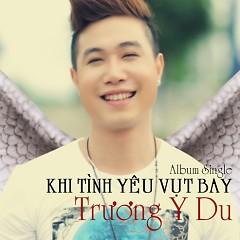 Khi Tình Yêu Vụt Bay (Single) - Trương Y Du