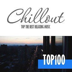Chillout Top 100 - Best And Hits Of Relaxation Chillout Music 2016 (No. 6) - Various Artists