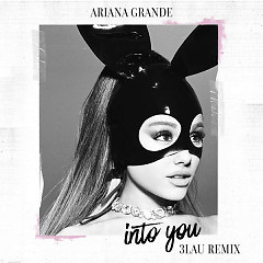 Into You (3LAU Remix) (Single) - Ariana Grande