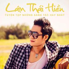 Album Những Sáng Tác Hay Nhất Của Nhạc Sĩ Lâm Thái Hiền - Various Artists ft. Lâm Thái Hiền