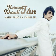 Album Hạnh Phúc Là Chính Em - Hoàng Khánh Tân