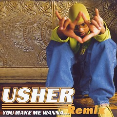 You Make Me Wanna (Remix) - Usher
