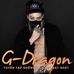 Tuyển Tập Các Bài Hát Hay Nhất Của G-Dragon - G-Dragon