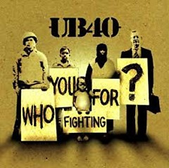 Who You Fighting For - UB40