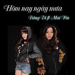 Hôm Nay Ngày Mưa - Băng Di ft. Mai Fin