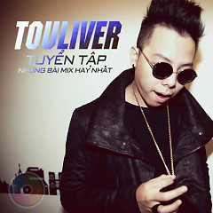 Tuyển Tập Các Bài Mix Hay Nhất Của Touliver - Touliver