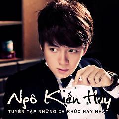 Album Tuyển Tập Những Ca Khúc Hay Nhất Của Ngô Kiến Huy - Ngô Kiến Huy