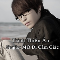 Mất Đi Cảm Giác - Trịnh Thiên Ân