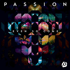 Even So Come - Passion