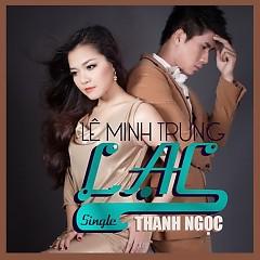 Lạc (Single) - Lê Minh Trung ft. Thanh Ngọc