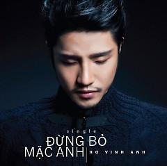 Album Đừng Bỏ Mặc Anh (Single) - Hồ Vĩnh Anh