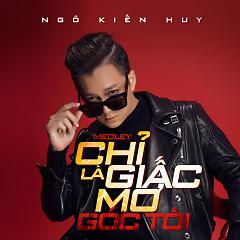 Album Medley Chỉ Là Giấc Mơ Góc Tối (Single) - Ngô Kiến Huy