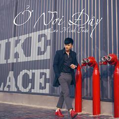 Ở Nơi Đây (Single) - Lưu Minh Tuấn