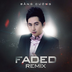 Faded Remix - Bằng Cường