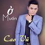 Bài hát Về Quê Ngoại (EDM Version) - Cao Vũ