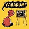 Careful Kid - Yabadum